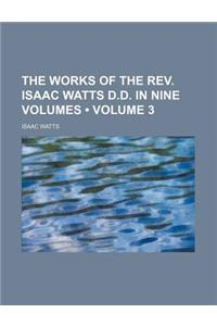 The Works of the REV. Isaac Watts D.D. in Nine Volumes (Volume 3)