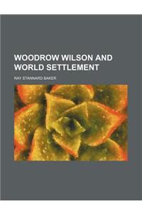 Woodrow Wilson and World Settlement (Volume 2)