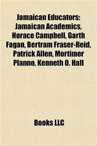 Jamaican Educators: Jamaican Academics, Horace Campbell, Garth Fagan, Bertram Fraser-Reid, Patrick Allen, Mortimer Planno, Kenneth O. Hall