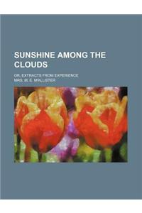 Sunshine Among the Clouds; Or, Extracts from Experience