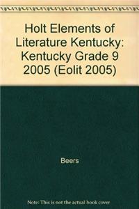 Holt Elements of Literature Kentucky: Kentucky Grade 9 2005