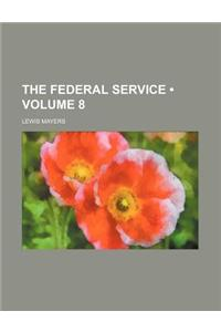 The Federal Service (Volume 8)