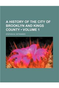 A History of the City of Brooklyn and Kings County (Volume 1)