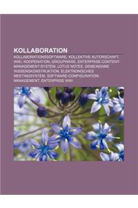 Kollaboration: Kollaborationssoftware, Kollektive Autorschaft, Wiki, Kooperation, Groupware, Enterprise-Content-Management-System, Lo