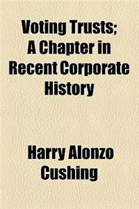 Voting Trusts; A Chapter in Recent Corporate History