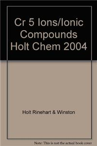 Cr 5 Ions/Ionic Compounds Holt Chem 2004