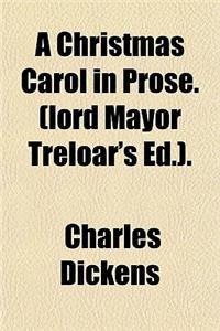 A Christmas Carol in Prose. (Lord Mayor Treloar's Ed.).