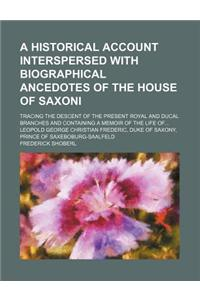 A   Historical Account Interspersed with Biographical Ancedotes of the House of Saxoni; Tracing the Descent of the Present Royal and Ducal Branches an
