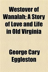 Westover of Wanalah; A Story of Love and Life in Old Virginia