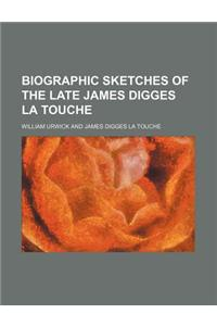 Biographic Sketches of the Late James Digges La Touche