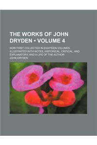 The Works of John Dryden (Volume 4); Now First Collected in Eighteen Volumes. Illustrated with Notes, Historical, Critical, and Explanatory, and a Lif