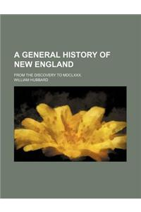 A General History of New England; From the Discovery to MDCLXXX.