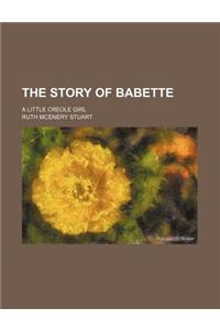 The Story of Babette; A Little Creole Girl
