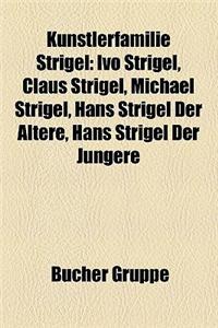 Kunstlerfamilie Strigel: Ivo Strigel, Claus Strigel, Michael Strigel, Hans Strigel Der Altere, Hans Strigel Der Jungere
