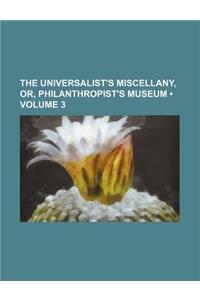 The Universalist's Miscellany, Or, Philanthropist's Museum (Volume 3)