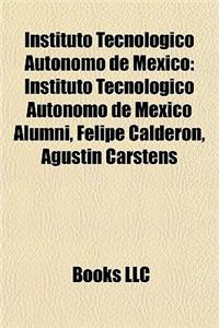 Instituto Tecnolgico Autnomo de Mxico: Instituto Tecnolgico Autnomo de Mxico Alumni, Felipe Caldern, Agustn Carstens