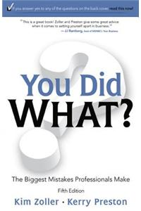 You Did What?: The Biggest Mistakes Professionals Make