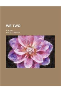 We Two; A Novel