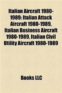 Italian Aircraft 1980-1989: Italian Attack Aircraft 1980-1989, Italian Business Aircraft 1980-1989, Italian Civil Utility Aircraft 1980-1989