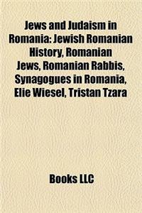 Jews and Judaism in Romania: Jewish Romanian History, Romanian Jews, Romanian Rabbis, Synagogues in Romania, Elie Wiesel, Tristan Tzara
