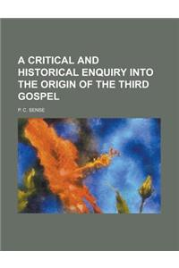 A Critical and Historical Enquiry Into the Origin of the Third Gospel