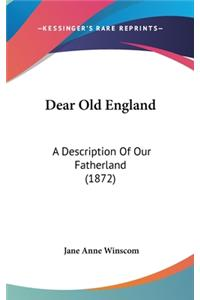 Dear Old England: A Description of Our Fatherland (1872)
