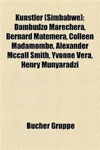 Knstler (Simbabwe): Dambudzo Marechera, Bernard Matemera, Colleen Madamombe, Alexander McCall Smith, Yvonne Vera, Henry Munyaradzi