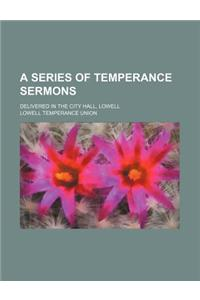 A Series of Temperance Sermons; Delivered in the City Hall, Lowell