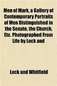 Men of Mark, a Gallery of Contemporary Portraits of Men Distinguished in the Senate, the Church, Etc. Photographed from Life by Lock and Whitfield, wi