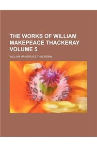 The Works of William Makepeace Thackeray Volume 5