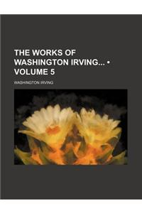The Works of Washington Irving (Volume 5)