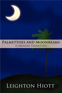 Palmettoes and Moonbeams: (Carolina Vignettes)