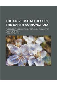 The Universe No Desert, the Earth No Monopoly; Preceded by a Scientific Exposition of the Unity of Plan in Creation