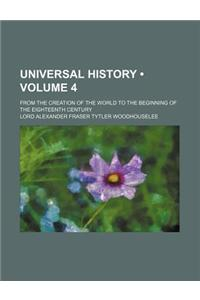 Universal History (Volume 4); From the Creation of the World to the Beginning of the Eighteenth Century