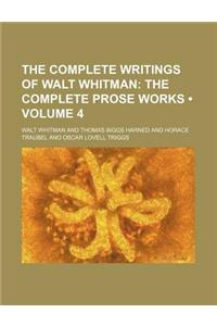 The Complete Writings of Walt Whitman (Volume 4); The Complete Prose Works
