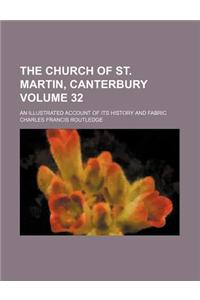 The Church of St. Martin, Canterbury Volume 32; An Illustrated Account of Its History and Fabric