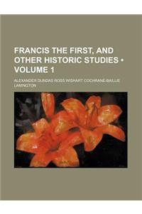 Francis the First, and Other Historic Studies (Volume 1)