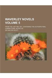 Waverley Novels; From the Last REV. Ed., Containing the Author's Final Corrections, Notes, &C Volume 5