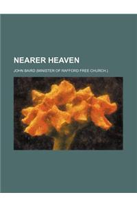 Nearer Heaven