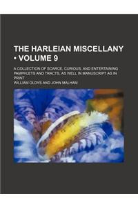 The Harleian Miscellany (Volume 9); A Collection of Scarce, Curious, and Entertaining Pamphlets and Tracts, as Well in Manuscript as in Print