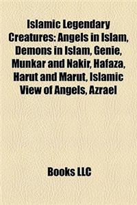 Islamic Legendary Creatures: Angels in Islam, Demons in Islam, Genie, Munkar and Nakir, Hafaza, Harut and Marut, Islamic View of Angels, Azrael