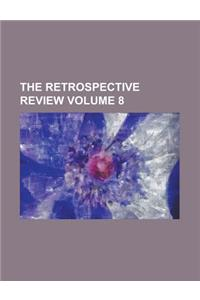 The Retrospective Review Volume 8
