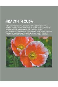 Health in Cuba: Healthcare in Cuba, Schools of Medicine in Cuba, Water Supply and Sanitation in Cuba, Cuban Medical Internationalism,