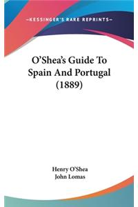 O'Shea's Guide To Spain And Portugal (1889)