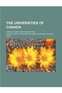 The Universities of Canada; Their History and Organization