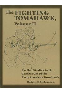 The Fighting Tomahawk, Volume 2: Further Studies in the Combat Use of the Early American Tomahawk