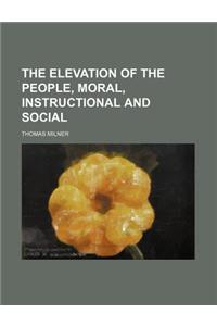 The Elevation of the People, Moral, Instructional and Social