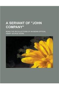 A Servant of John Company; Being the Recollections of an Indian Official