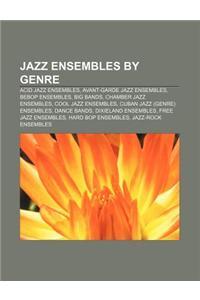 Jazz Ensembles by Genre: Acid Jazz Ensembles, Avant-Garde Jazz Ensembles, Bebop Ensembles, Big Bands, Chamber Jazz Ensembles