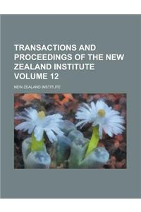 Transactions and Proceedings of the New Zealand Institute Volume 12